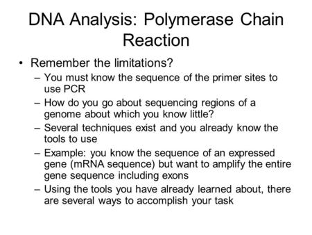 Remember the limitations? –You must know the sequence of the primer sites to use PCR –How do you go about sequencing regions of a genome about which you.