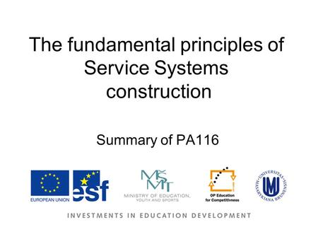 The fundamental principles of Service Systems construction Summary of PA116.