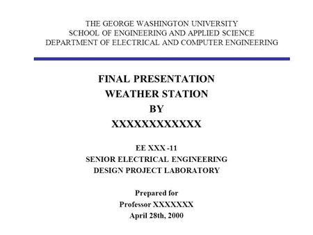 THE GEORGE WASHINGTON UNIVERSITY SCHOOL OF ENGINEERING AND APPLIED SCIENCE DEPARTMENT OF ELECTRICAL AND COMPUTER ENGINEERING FINAL PRESENTATION WEATHER.