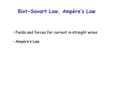 Biot-Savart Law, Ampère's Law Fields and forces for current in straight wires Ampère's Law.
