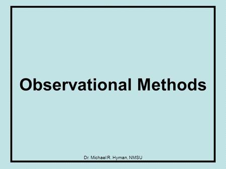 Dr. Michael R. Hyman, NMSU Observational Methods.