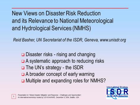 1 New Views on Disaster Risk Reduction and its Relevance to National Meteorological and Hydrological Services (NMHS)  Disaster risks - rising and changing.