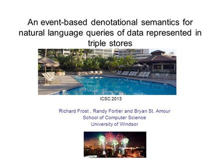 An event-based denotational semantics for natural language queries of data represented in triple stores Richard Frost, Randy Fortier and Bryan St. Amour.