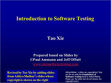 SWE 637: Test Criteria and Definitions Tao Xie Prepared based on Slides by ©Paul Ammann and Jeff Offutt www.introsoftwaretesting.com Revised by Tao Xie.