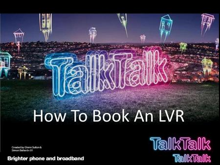 How To Book An LVR Created by Glenn Sutton & Simon Ballard v.01.