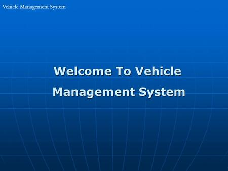 Vehicle Management System Welcome To Vehicle Welcome To Vehicle Management System Management System.