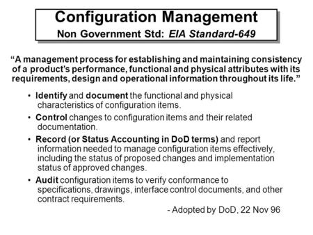 "Configuration Management Non Government Std: EIA Standard-649 ""A management process for establishing and maintaining consistency of a product's performance,"