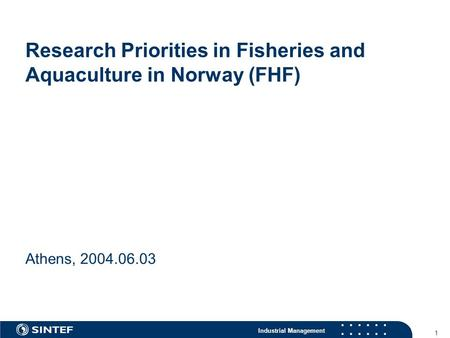 Industrial Management 1 Research Priorities in Fisheries and Aquaculture in Norway (FHF) Athens, 2004.06.03.