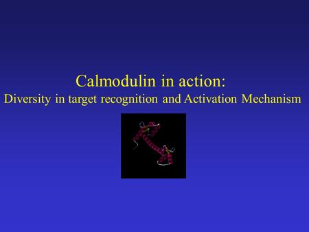 Calmodulin in action: Diversity in target recognition and Activation Mechanism.