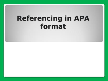 Referencing in APA format. Session aims: Recap: Importance of referencing General guidelines for referencing in APA format. ◦In text and end of text referencing.