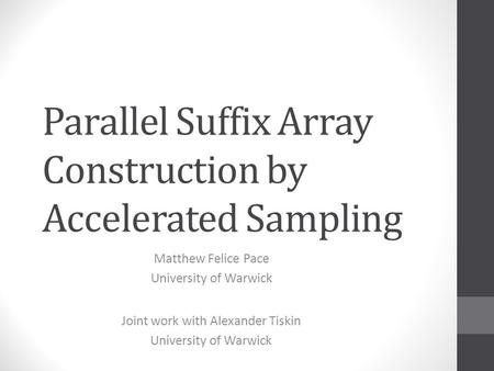 Parallel Suffix Array Construction by Accelerated Sampling Matthew Felice Pace University of Warwick Joint work with Alexander Tiskin University of Warwick.