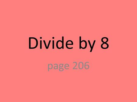Divide by 8 page 206. 0 0 – groups of 8 Division Sentence 0 ÷ 8 = 0.