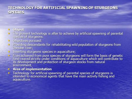 TECHNOLOGY FOR ARTIFICIAL SPAWNING OF STURGEONS SPECIES Object Object The present technology is after to achieve by artificial spawning of parental species.