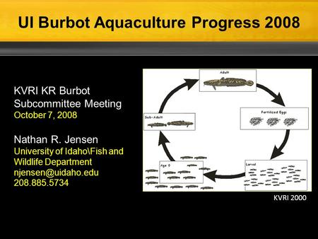 KVRI KR Burbot Subcommittee Meeting October 7, 2008 Nathan R. Jensen University of Idaho\Fish and Wildlife Department 208.885.5734 UI.