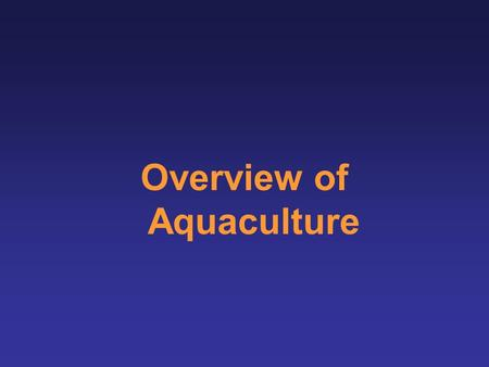 Overview of Aquaculture. World annual average per capita consumption of fish and fishery products (kg/capita) 11.5 12.5 16.7 1970s 1980s 2006 14.5 1990s.