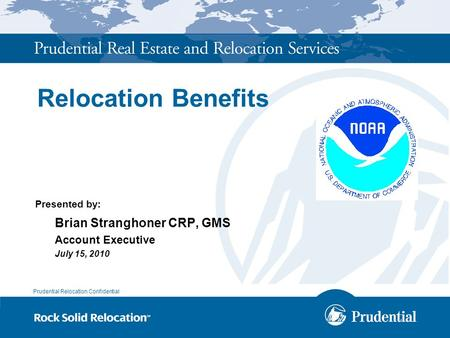 Prudential Relocation Confidential Relocation Benefits Presented by: Brian Stranghoner CRP, GMS Account Executive July 15, 2010.
