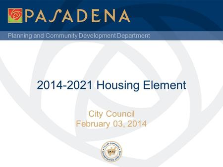 Planning and Community Development Department 2014-2021 Housing Element City Council February 03, 2014.