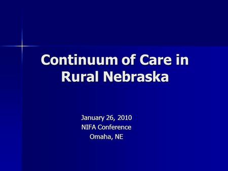 Continuum of Care in Rural Nebraska January 26, 2010 NIFA Conference Omaha, NE.