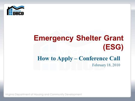 Emergency Shelter Grant (ESG) How to Apply – Conference Call February 18, 2010.
