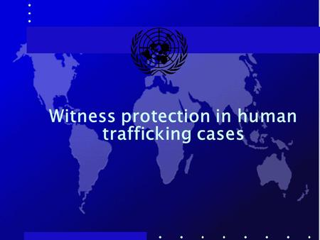 Witness protection in human trafficking cases. Victims of trafficking as witnesses  Victims in countries of destination and origin  Mainly women and.