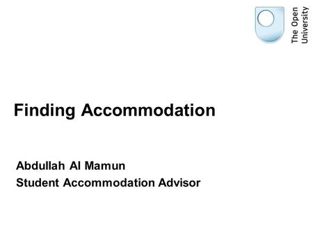 Finding Accommodation Abdullah Al Mamun Student Accommodation Advisor.