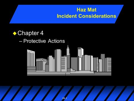04-1 u Chapter 4 –Protective Actions Haz Mat Incident Considerations.