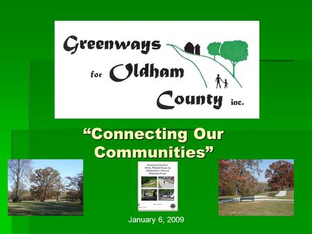 """Connecting Our Communities"" January 6, 2009. Mission ""To encourage the creation of trails and greenway corridors, parks, and preserves in order to enhance."