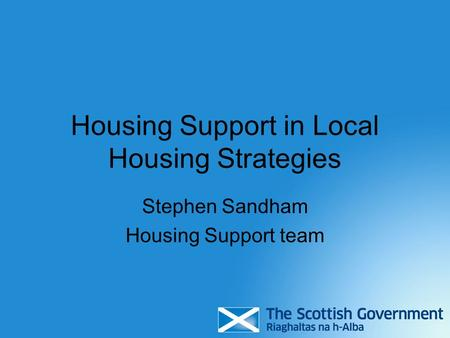 Housing Support in Local Housing Strategies Stephen Sandham Housing Support team.