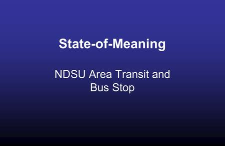 "State-of-Meaning NDSU Area Transit and Bus Stop. Mission Statement ""… To Preserve Essential Tradition By Recognizing the existing and adding Innovation."