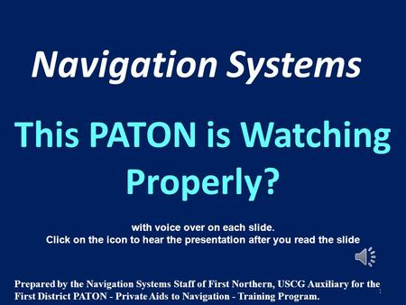Navigation Systems This PATON is Watching Properly? with voice over on each slide. Click on the icon to hear the presentation after you read the slide.
