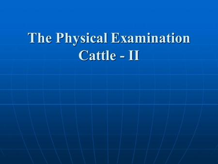 The Physical Examination Cattle - II