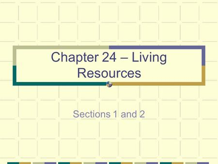 Chapter 24 – Living Resources Sections 1 and 2. 24.1 Environmental Issues 1. How are renewable resources and nonrenewable resources different? Give two.