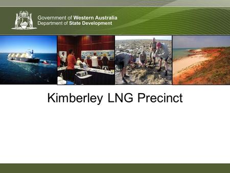Kimberley LNG Precinct. Process to anticipate and manage change –Strategic SIA of the precinct under the Strategic Assessment Agreement –Precinct Development.