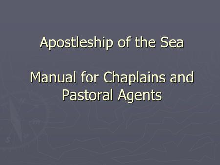 Apostleship of the Sea Manual for Chaplains and Pastoral Agents.