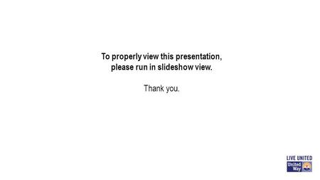 To properly view this presentation, please run in slideshow view. Thank you.