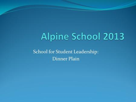 School for Student Leadership: Dinner Plain. What is a CLP?