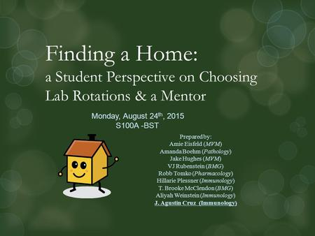 Finding a Home: a Student Perspective on Choosing Lab Rotations & a Mentor Prepared by: Amie Eisfeld (MVM) Amanda Boehm (Pathology) Jake Hughes (MVM) VJ.