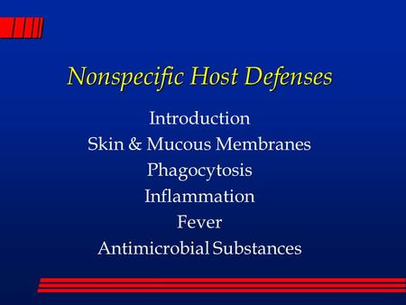 Nonspecific Host Defenses Introduction Skin & Mucous Membranes Phagocytosis Inflammation Fever Antimicrobial Substances.