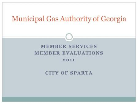 MEMBER SERVICES MEMBER EVALUATIONS 2011 CITY OF SPARTA Municipal Gas Authority of Georgia.