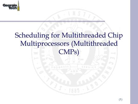 (1) Scheduling for Multithreaded Chip Multiprocessors (Multithreaded CMPs)