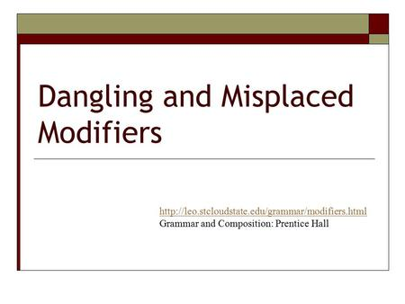 Dangling and Misplaced Modifiers  Grammar and Composition: Prentice Hall.