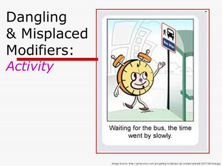 Dangling & Misplaced Modifiers: Activity Image Source: