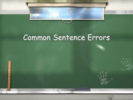 Common Sentence Errors. Parallelism Errors Run-on Sentences Sentence Fragments Misplaced, Dangling Modifiers.