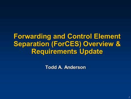 G-Number 1 Forwarding and Control Element Separation (ForCES) Overview & Requirements Update Todd A. Anderson.