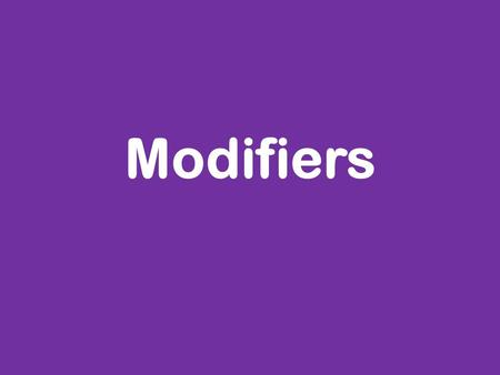 "Modifiers. What is a ""modifier""? A modifier works like an adjective A modifier describes something What is the modifier in this sentence? ""The red hat."