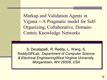 Markup and Validation Agents in Vijjana – A Pragmatic model for Self- Organizing, Collaborative, Domain- Centric Knowledge Networks S. Devalapalli, R.