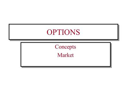 OPTIONS Concepts Market Concepts Market. Definition Option is a marketable security which gives the holder the right (but not the obligation) to buy an.