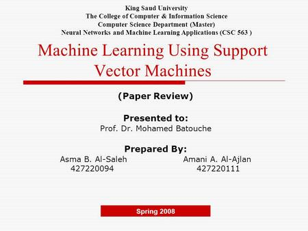Machine Learning Using Support Vector Machines (Paper Review) Presented to: Prof. Dr. Mohamed Batouche Prepared By: Asma B. Al-Saleh Amani A. Al-Ajlan.