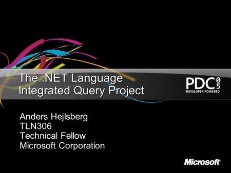 The.NET Language Integrated Query Project Anders Hejlsberg TLN306 Technical Fellow Microsoft Corporation.