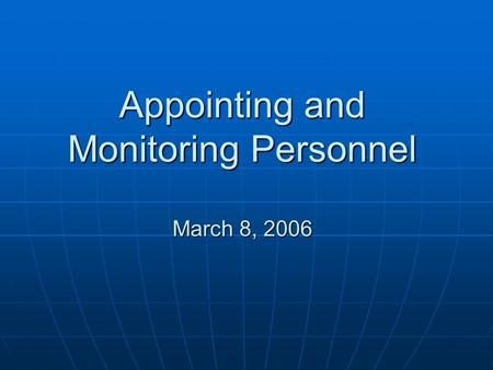 Appointing and Monitoring Personnel March 8, 2006.
